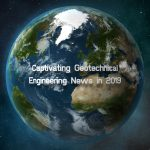 Captivating Geotechnical Engineering News in 2019